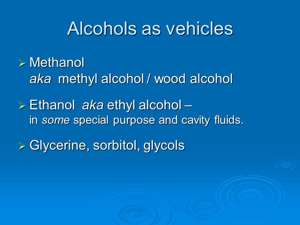 Alcohols as vehicles Methanol aka methyl alcohol / wood alcohol