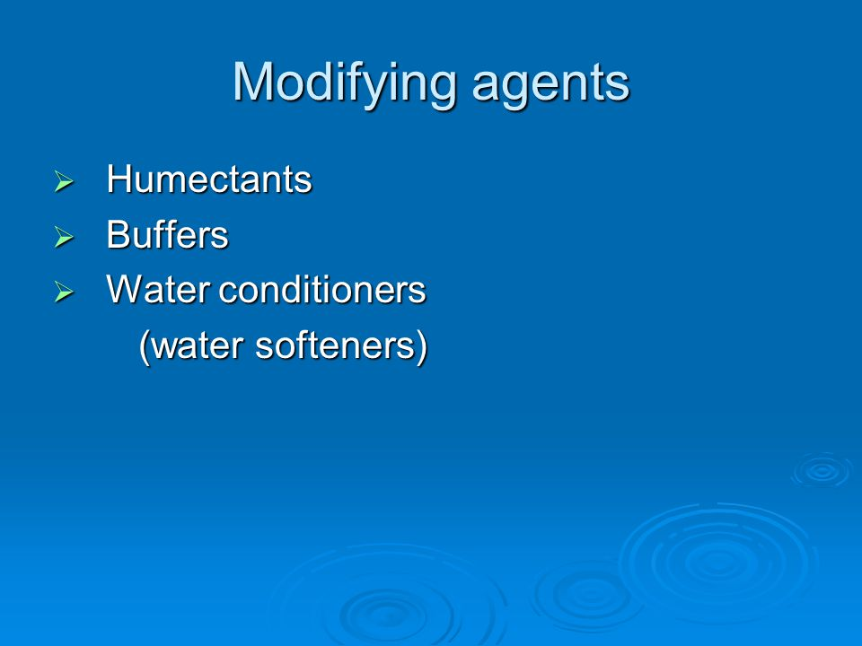 Modifying agents Humectants Buffers Water conditioners