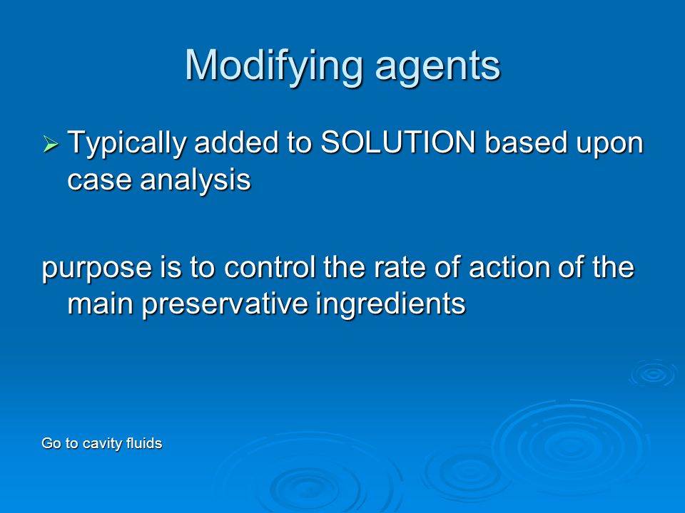 Modifying agents Typically added to SOLUTION based upon case analysis