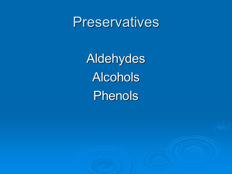 Preservatives Aldehydes Alcohols Phenols
