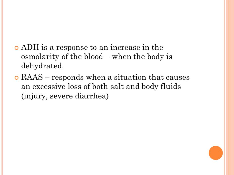 ADH is a response to an increase in the osmolarity of the blood – when the body is dehydrated.