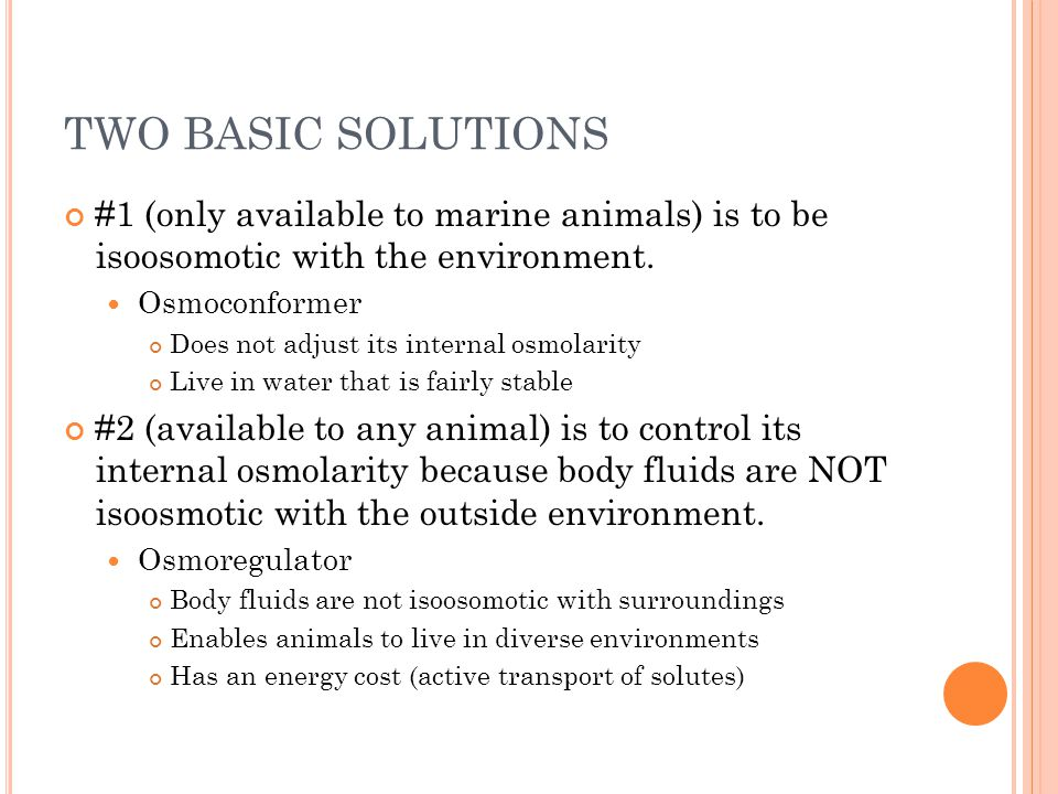 TWO BASIC SOLUTIONS #1 (only available to marine animals) is to be isoosomotic with the environment.