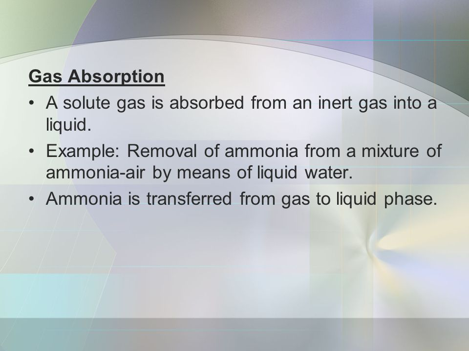 Gas Absorption A solute gas is absorbed from an inert gas into a liquid.