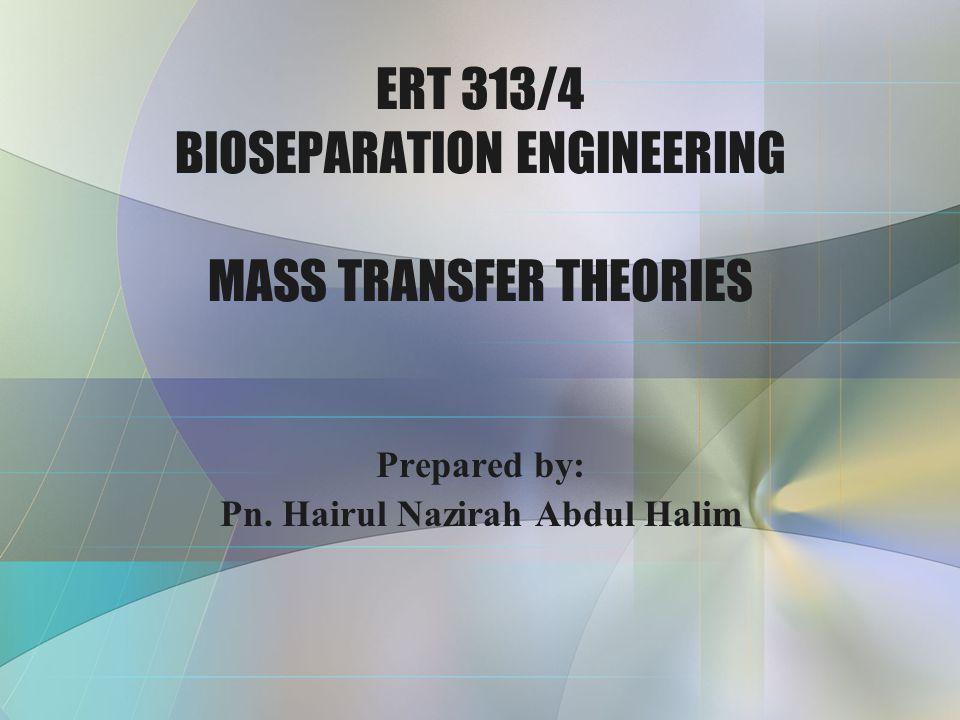 ERT 313/4 BIOSEPARATION ENGINEERING MASS TRANSFER THEORIES
