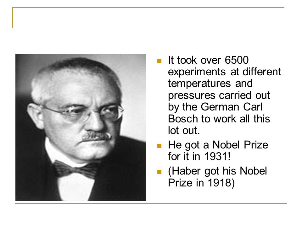 It took over 6500 experiments at different temperatures and pressures carried out by the German Carl Bosch to work all this lot out.