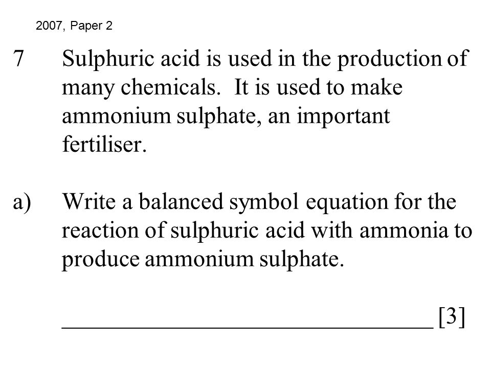 7. Sulphuric acid is used in the production of. many chemicals