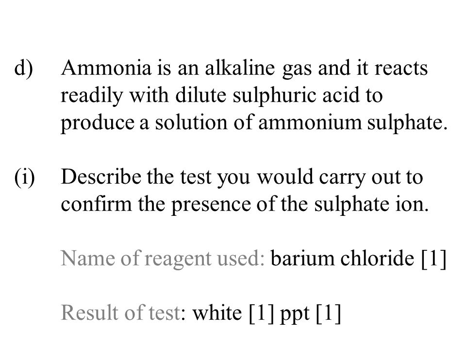 d). Ammonia is an alkaline gas and it reacts