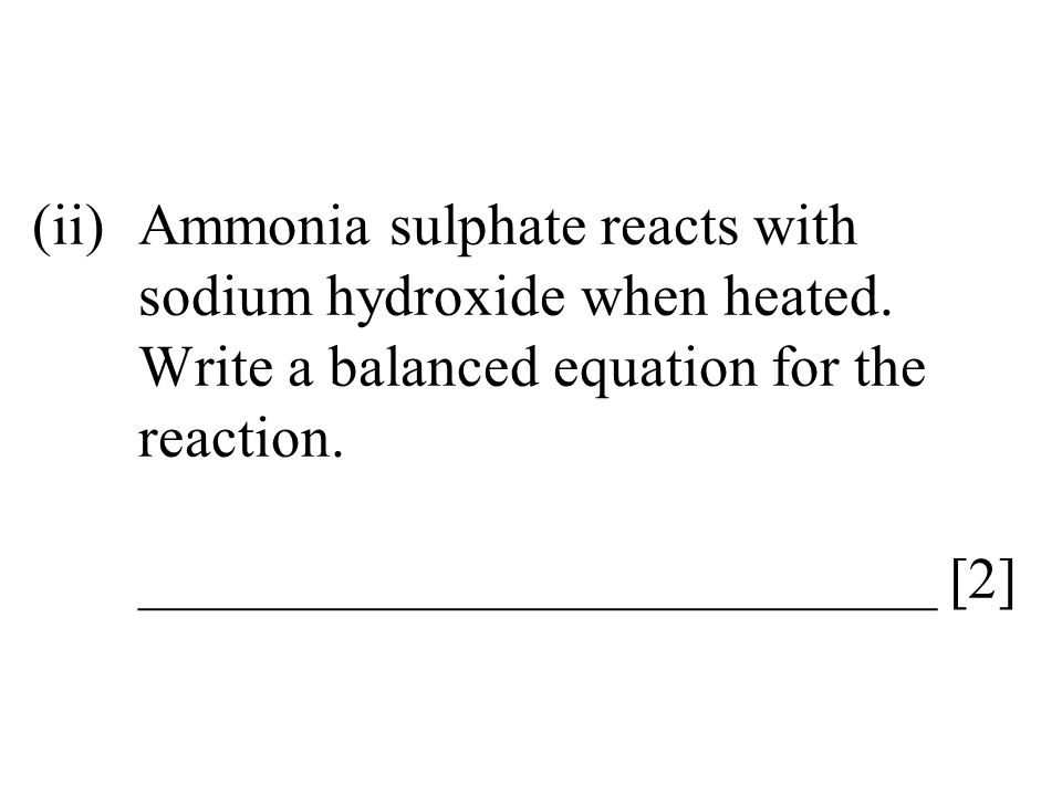(ii). Ammonia sulphate reacts with. sodium hydroxide when heated