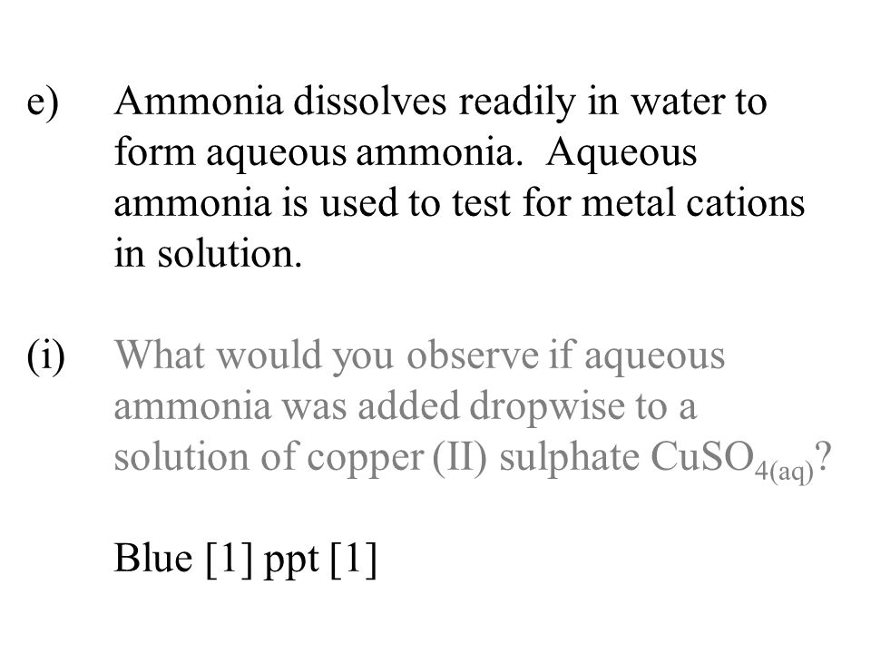 e). Ammonia dissolves readily in water to. form aqueous ammonia