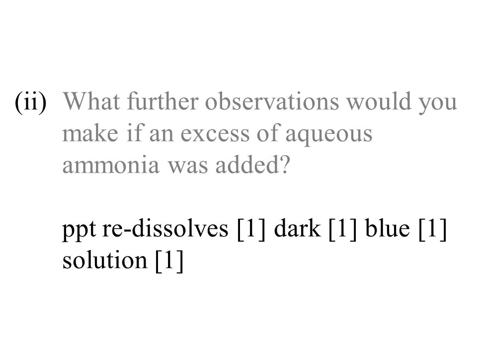 (ii) What further observations would you make if an excess of aqueous ammonia was added.