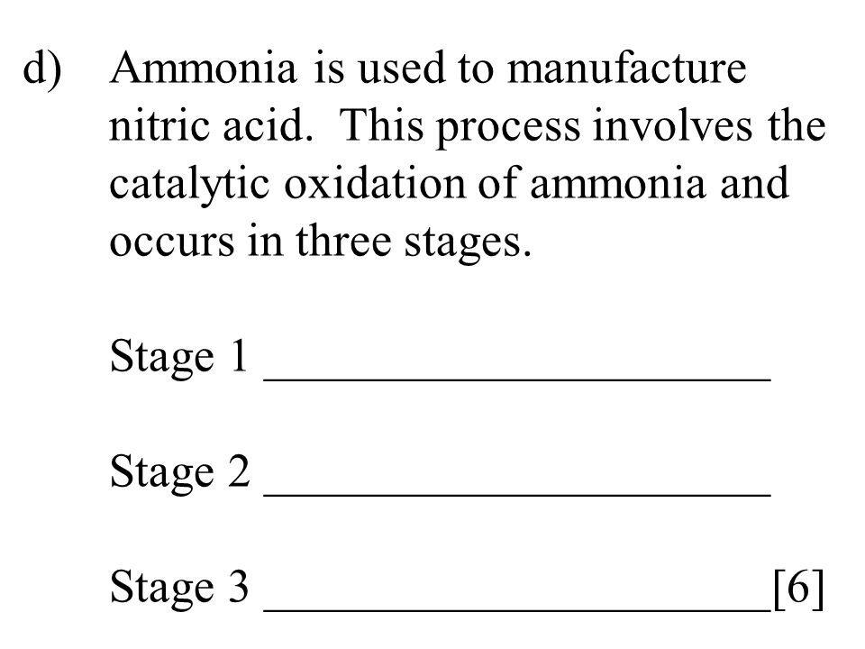 d). Ammonia is used to manufacture. nitric acid