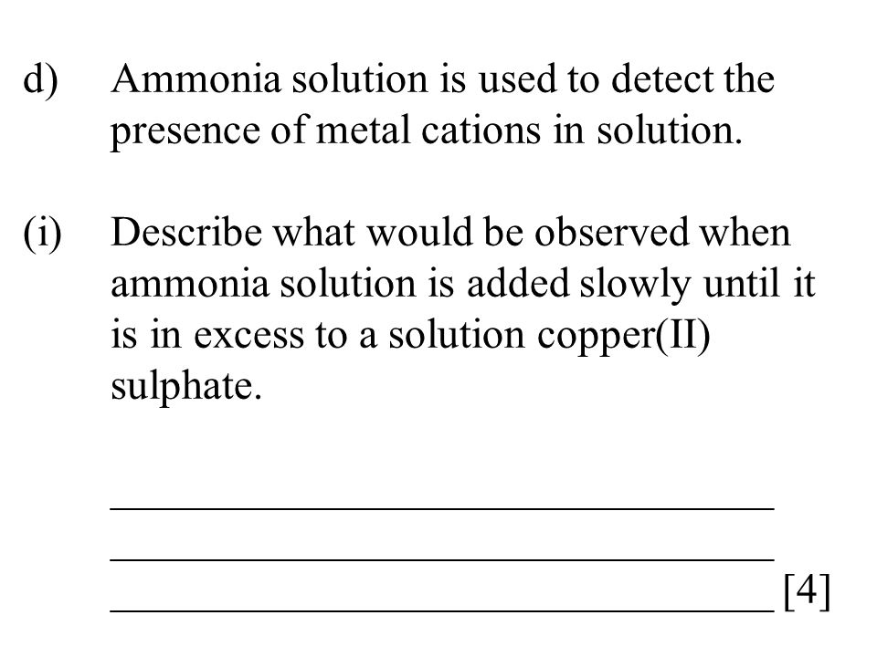 d). Ammonia solution is used to detect the