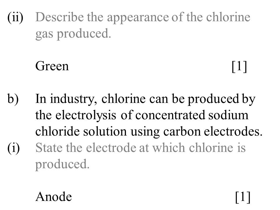 (ii). Describe the appearance of the chlorine. gas produced. Green