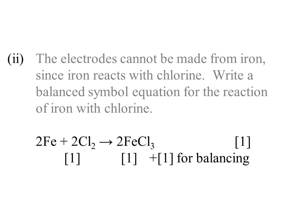 (ii). The electrodes cannot be made from iron,