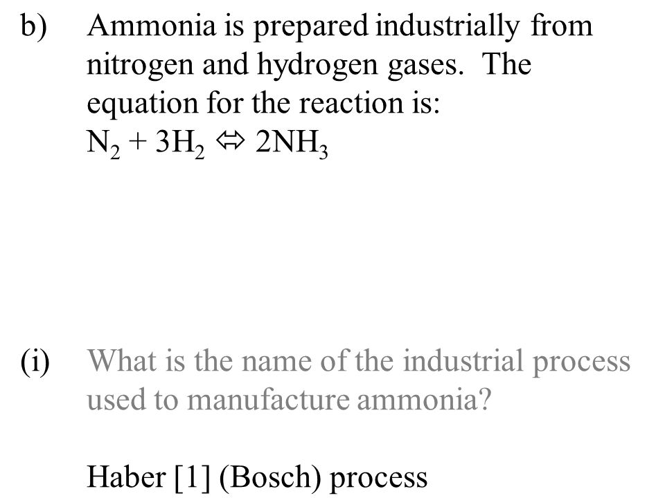 b). Ammonia is prepared industrially from. nitrogen and hydrogen gases