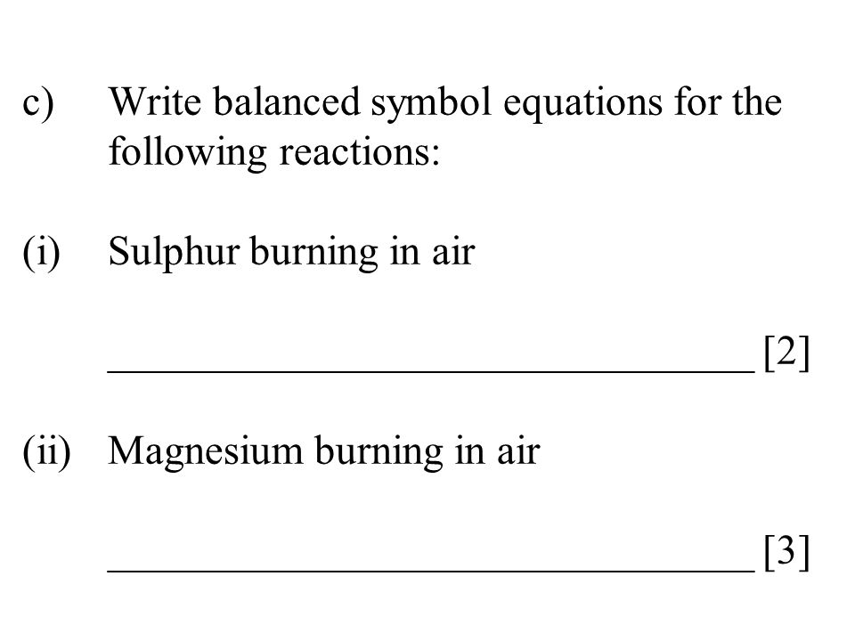 c). Write balanced symbol equations for the. following reactions: (i)