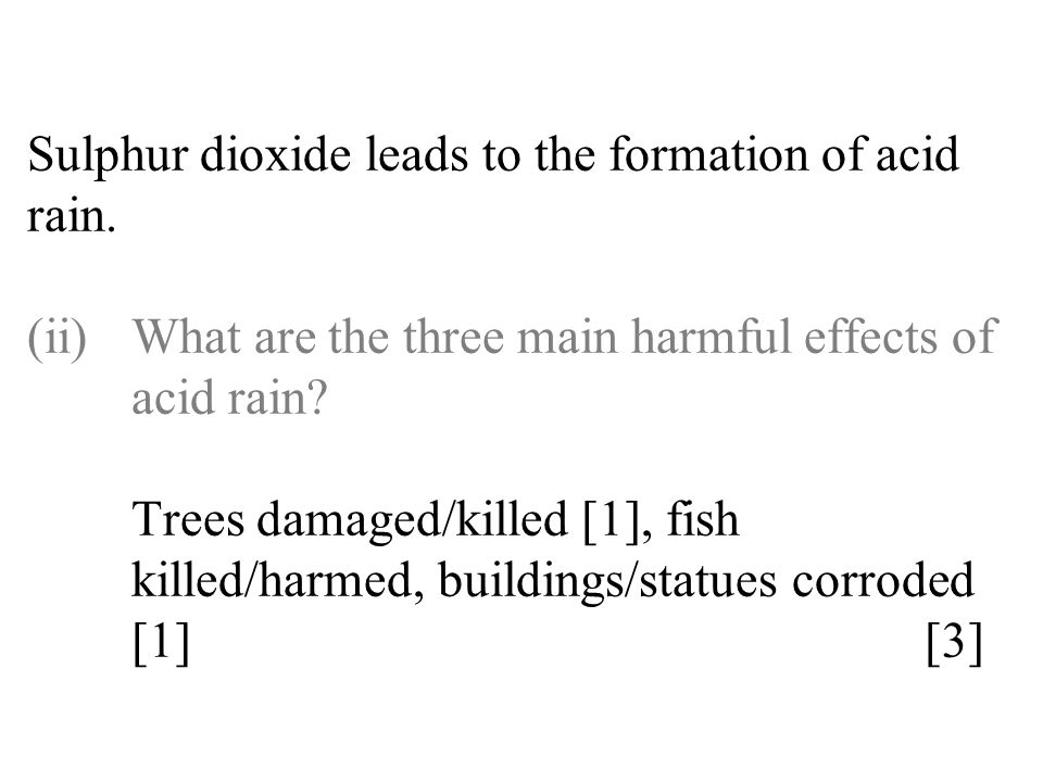 Sulphur dioxide leads to the formation of acid rain. (ii)