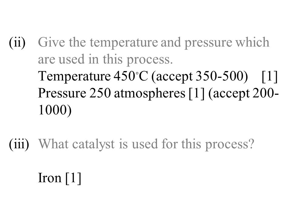(ii) Give the temperature and pressure which are used in this process.