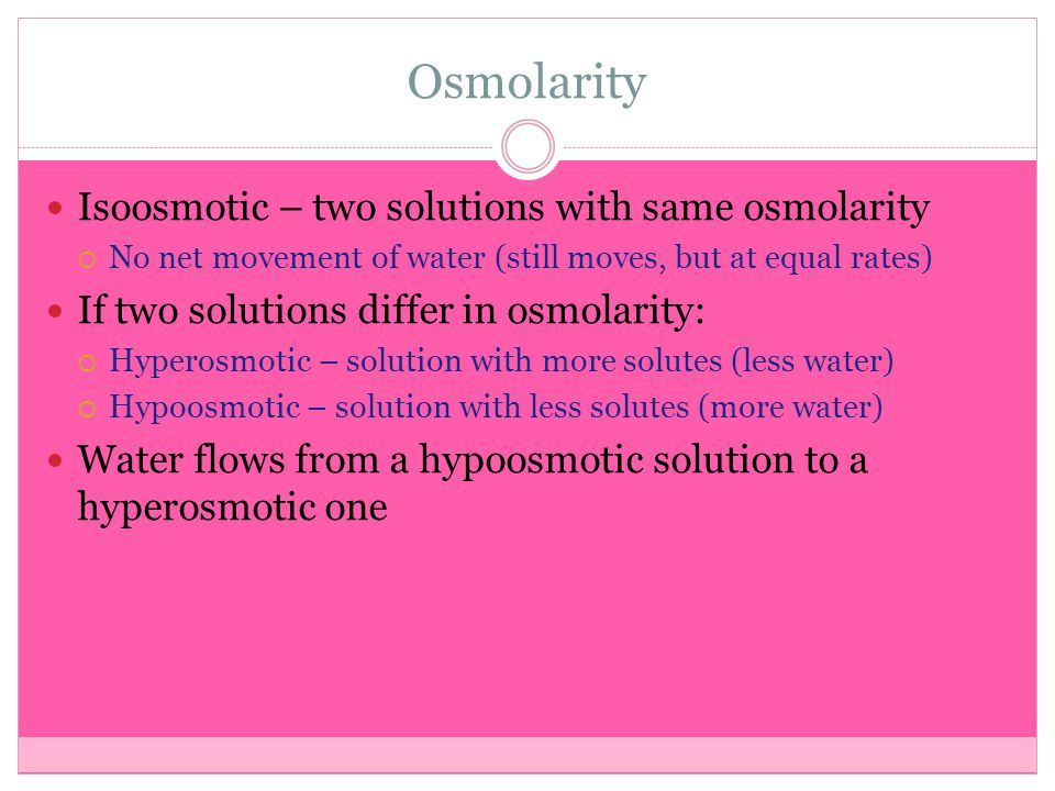 Osmolarity Isoosmotic – two solutions with same osmolarity
