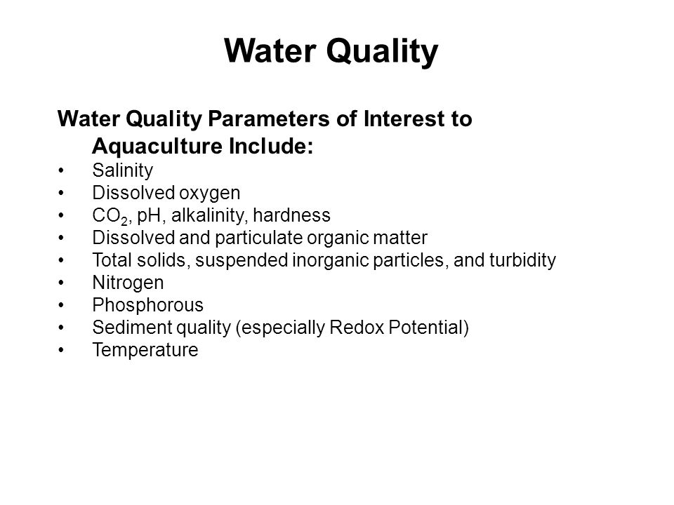 Water Quality Water Quality Parameters of Interest to Aquaculture Include: Salinity. Dissolved oxygen.
