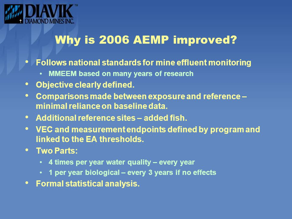 Why is 2006 AEMP improved Follows national standards for mine effluent monitoring. MMEEM based on many years of research.