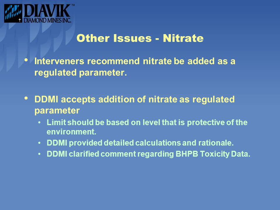 Other Issues - Nitrate Interveners recommend nitrate be added as a regulated parameter. DDMI accepts addition of nitrate as regulated parameter.
