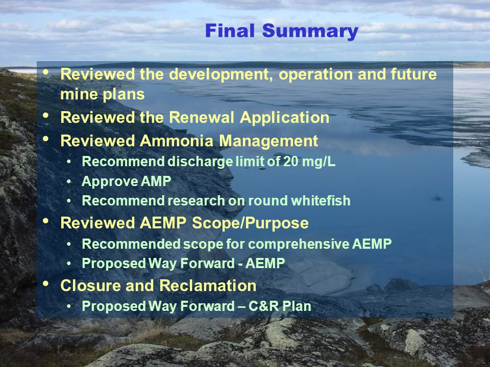Final Summary Reviewed the development, operation and future mine plans. Reviewed the Renewal Application.