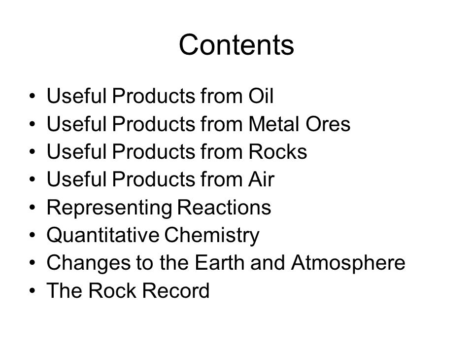 Contents Useful Products from Oil Useful Products from Metal Ores
