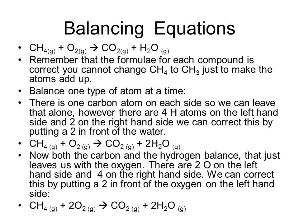 Balancing Equations CH4(g) + O2(g)  CO2(g) + H2O (g)