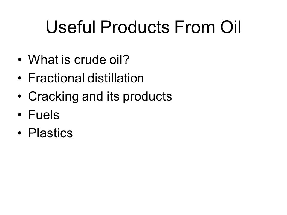 Useful Products From Oil