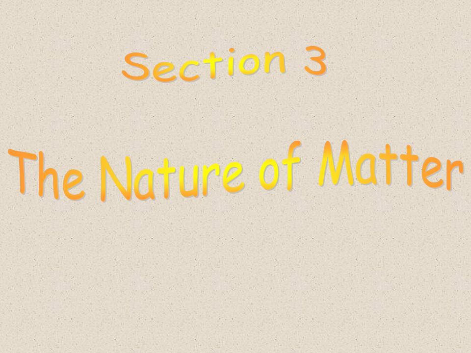Section 3 The Nature of Matter