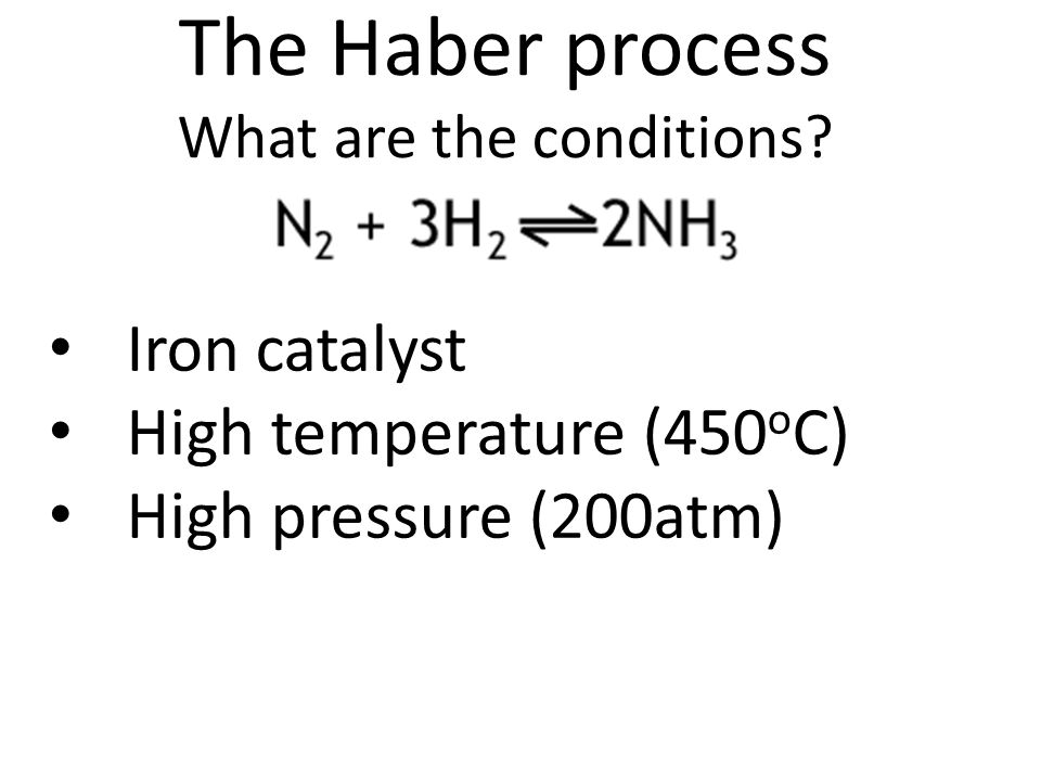 The Haber process What are the conditions