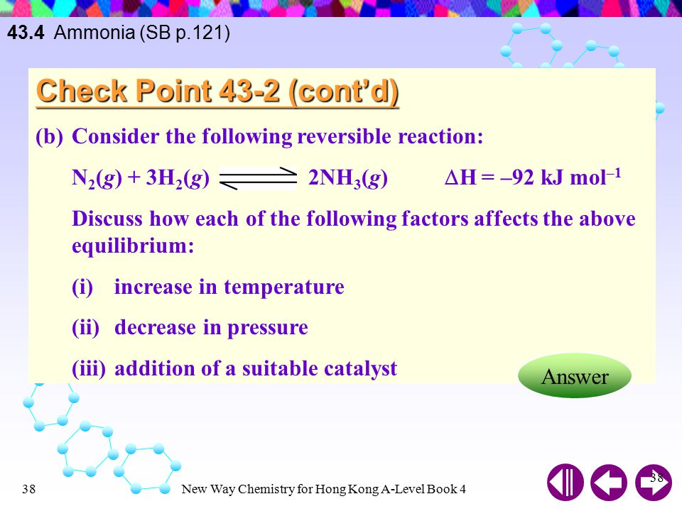 43.4 Ammonia (SB p.121) Check Point 43-2 (cont'd) (b) Consider the following reversible reaction: