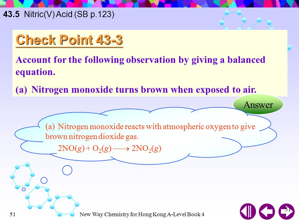 43.5 Nitric(V) Acid (SB p.123) Check Point 43-3. Account for the following observation by giving a balanced equation.