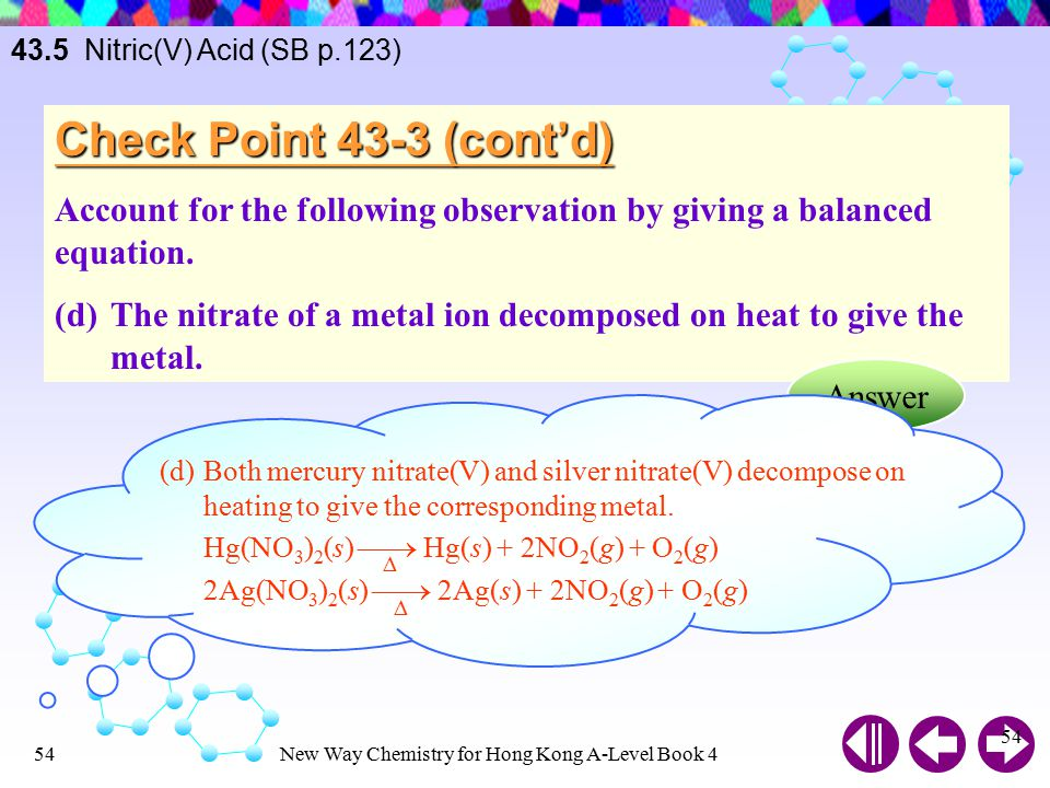 43.5 Nitric(V) Acid (SB p.123) Check Point 43-3 (cont'd) Account for the following observation by giving a balanced equation.
