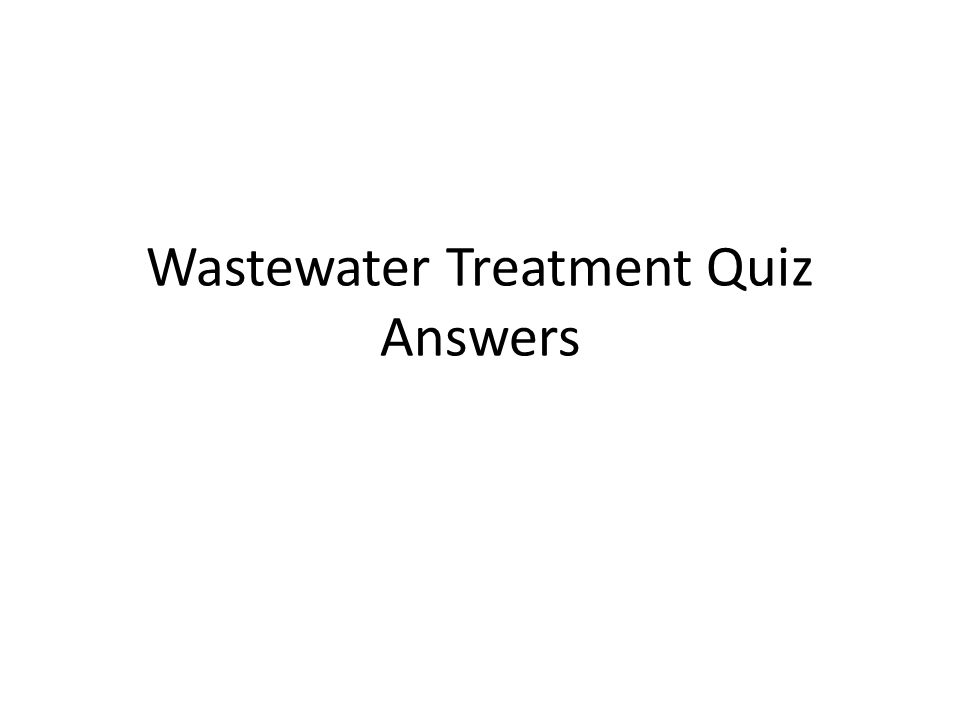 Wastewater Treatment Quiz Answers