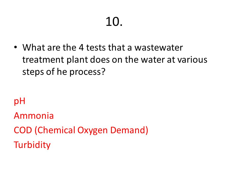 10. What are the 4 tests that a wastewater treatment plant does on the water at various steps of he process
