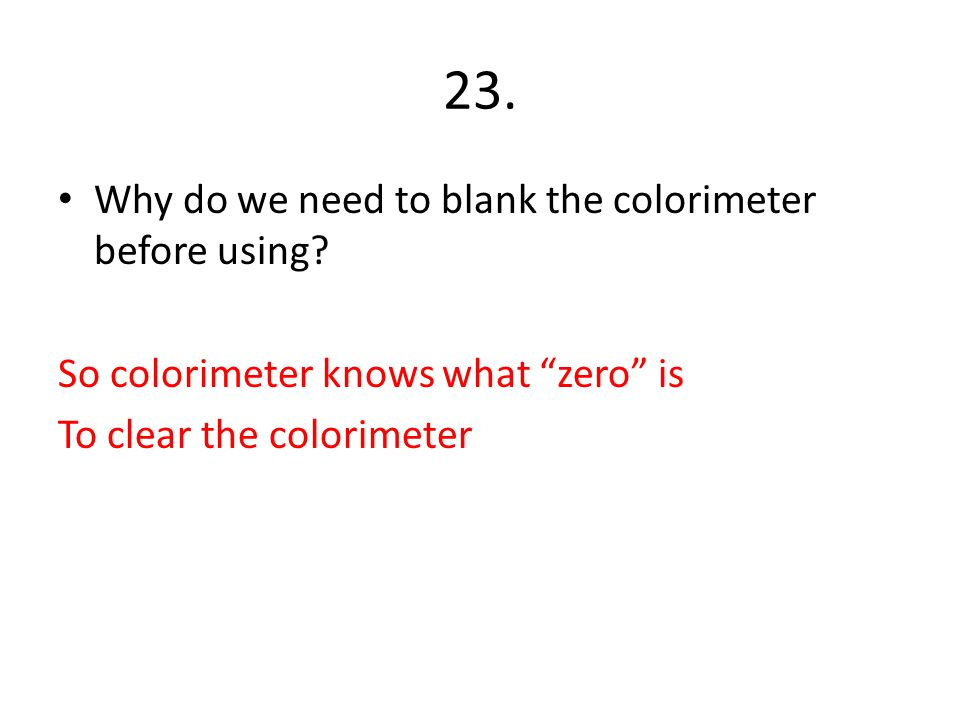 23. Why do we need to blank the colorimeter before using