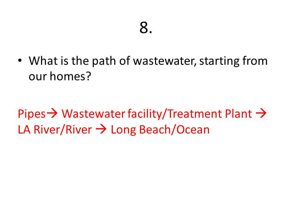 8. What is the path of wastewater, starting from our homes