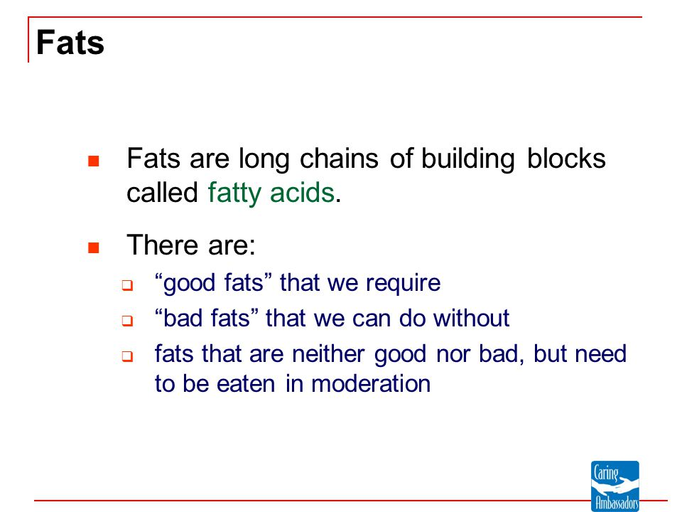 Fats Fats are long chains of building blocks called fatty acids.