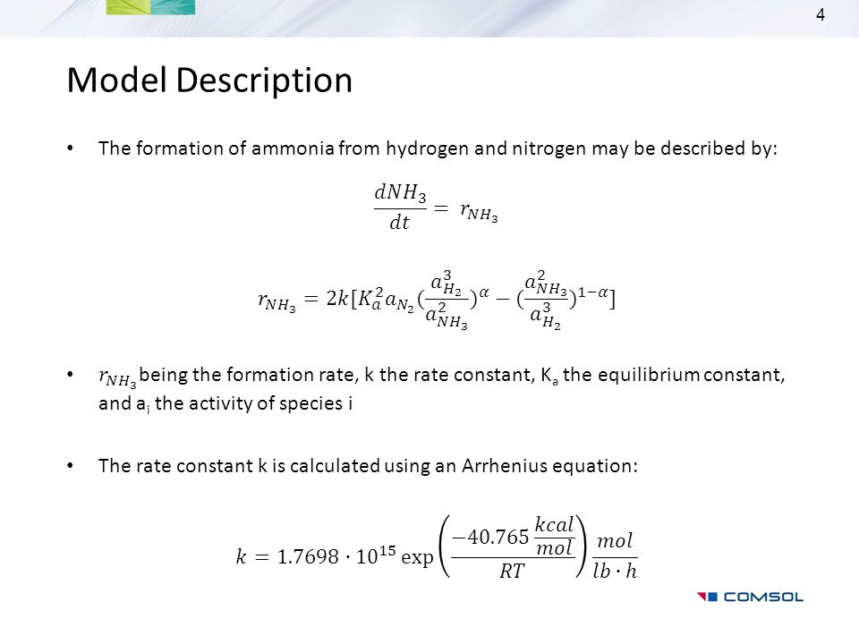 Model Description The formation of ammonia from hydrogen and nitrogen may be described by: 𝑑𝑁 𝐻 3 𝑑𝑡 = 𝑟 𝑁 𝐻 3.
