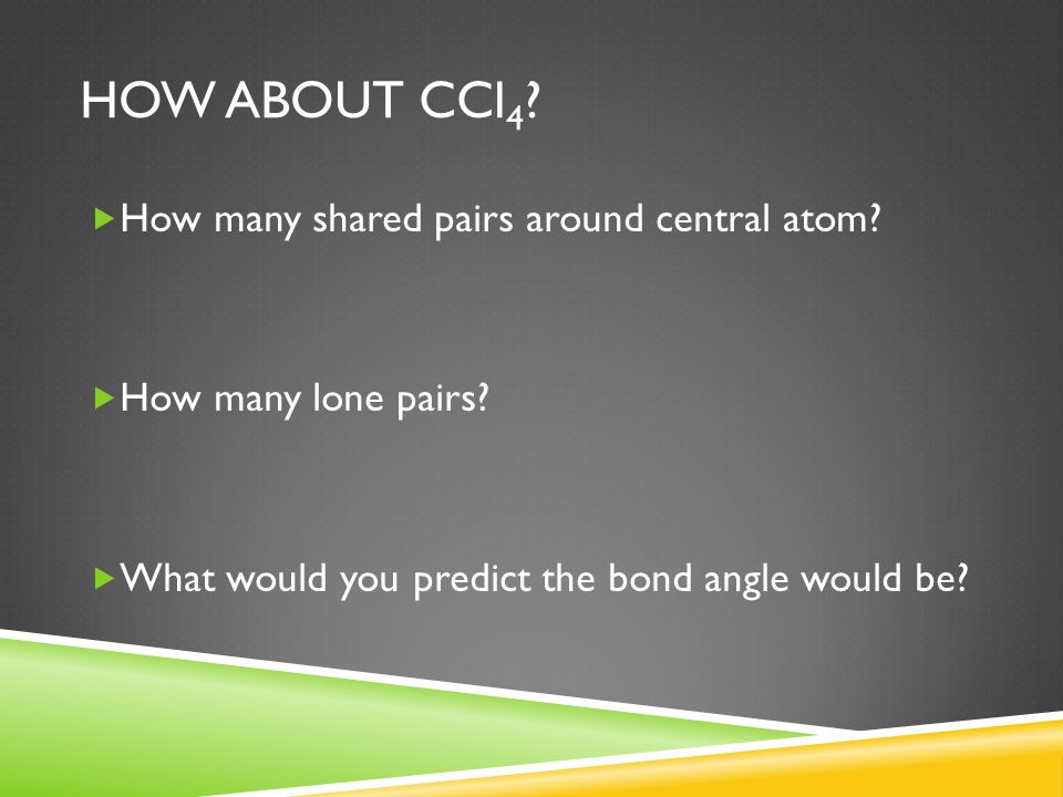 How about CCl4 How many shared pairs around central atom