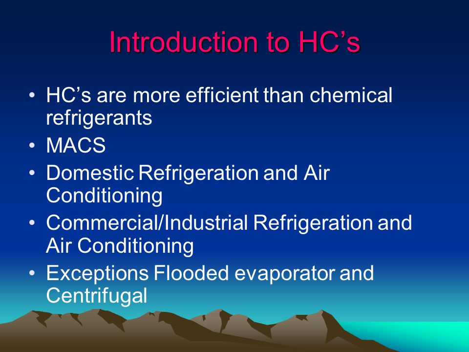Introduction to HC's HC's are more efficient than chemical refrigerants. MACS. Domestic Refrigeration and Air Conditioning.