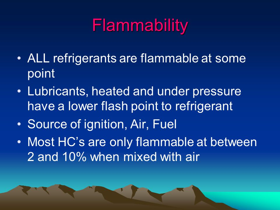 Flammability ALL refrigerants are flammable at some point