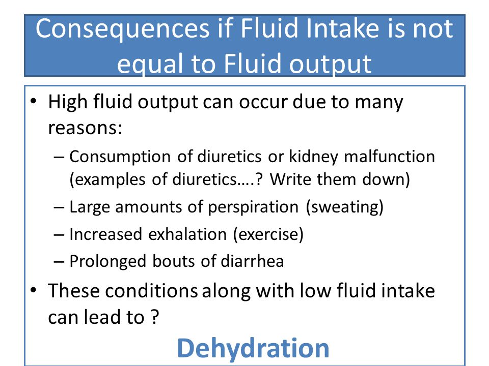 Consequences if Fluid Intake is not equal to Fluid output