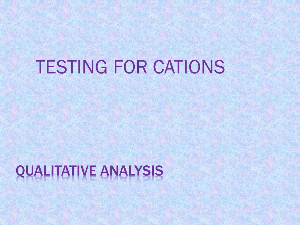 TESTING FOR CATIONS QUALITATIVE ANALYSIS