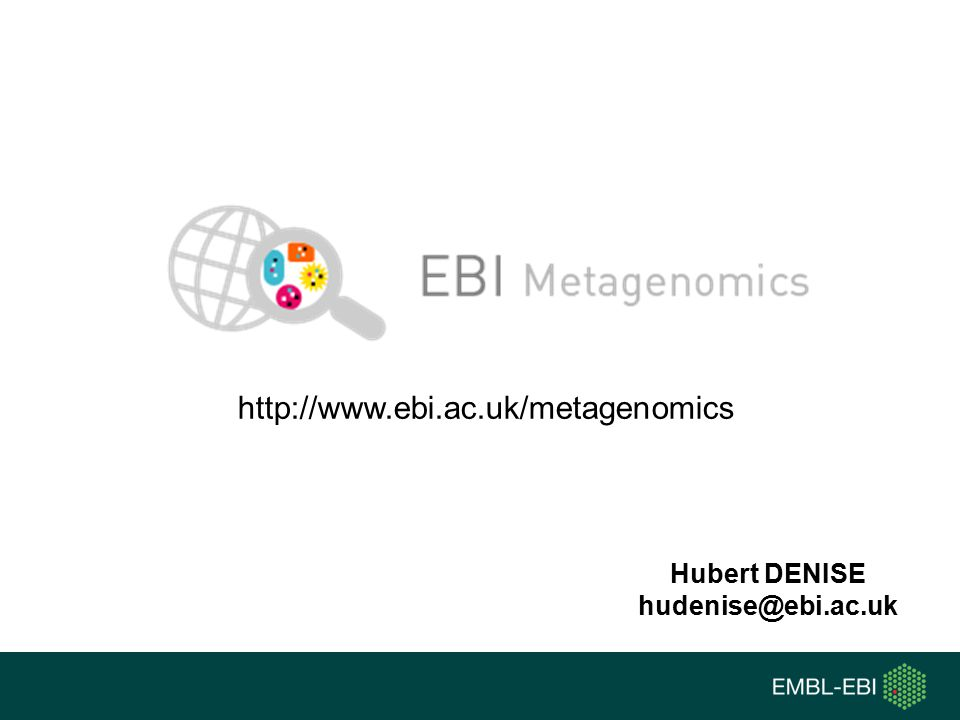 http://www.ebi.ac.uk/metagenomics Hubert DENISE hudenise@ebi.ac.uk
