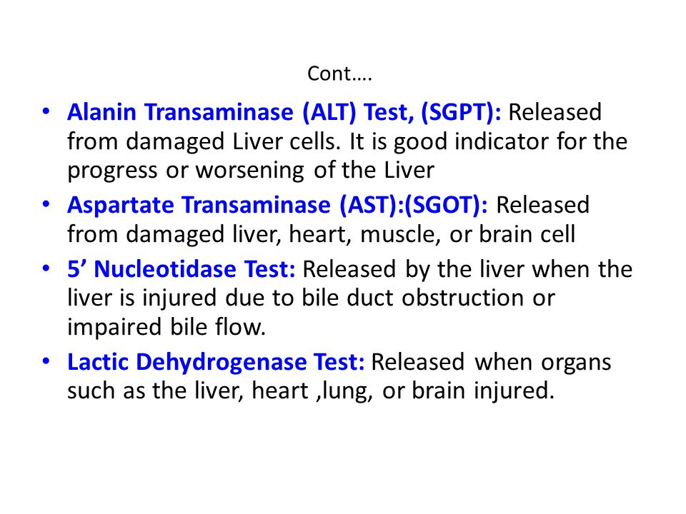 Cont…. Alanin Transaminase (ALT) Test, (SGPT): Released from damaged Liver cells. It is good indicator for the progress or worsening of the Liver.