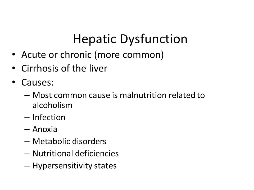 Hepatic Dysfunction Acute or chronic (more common)