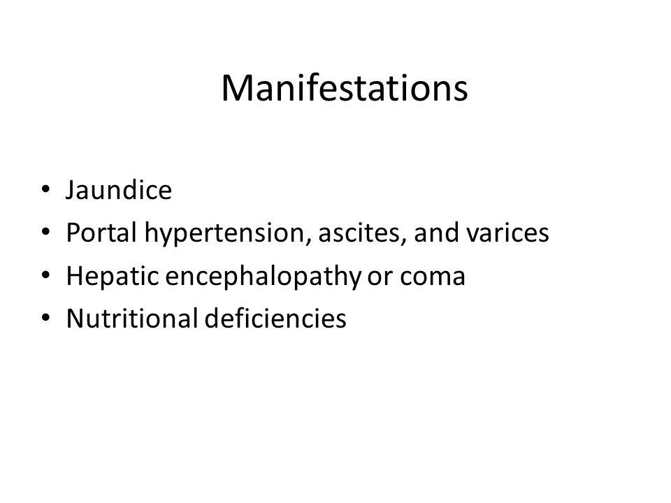 Manifestations Jaundice Portal hypertension, ascites, and varices